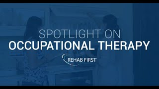 Rehab First: Spotlight on Occupational Therapy