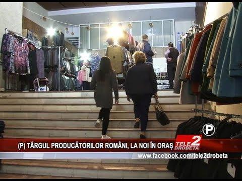 TÂRGUL PRODUCĂTORILOR ROMÂNI, LA NOI ÎN ORAȘ
