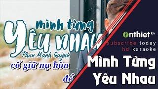 Mình Từng Yêu Nhau - Phan Mạnh Quỳnh   Karaoke HD