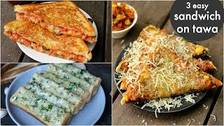 3 way tawa sandwich recipes | तवा ब्रेड सैंडविच | pizza sandwich, cheese masala toast, garlic toast