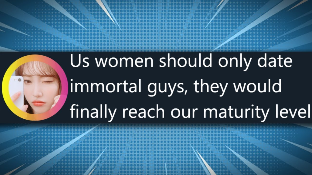 Women only want to date Immortal Men now