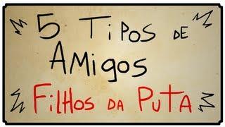 5 TIPOS DE AMIGOS FILHOS DA PUTA