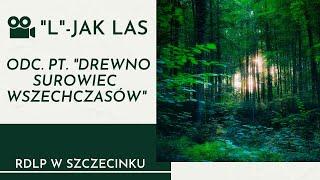 """""""L"""" - JAK LAS - Odcinek pt. """"Drewno surowiec wszechczasów""""."""