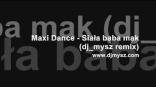 Maxi Dance - Siała baba mak (dj_mysz remix)