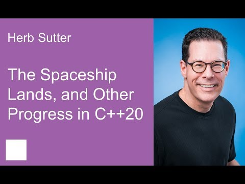 The Spaceship Lands, and Other Progress in C++20 – Herb Sutter