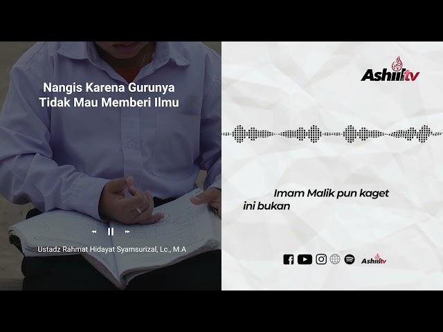 Nangis Karena Gurunya Tidak Mau Memberi Ilmu - Ustadz Rahmat Hidayat Syamsurizal, Lc., M.A