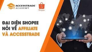 Đại diện Shoppe Vietnam nói về Affiliate và ACCESSTRADE | Affiliate Marketing
