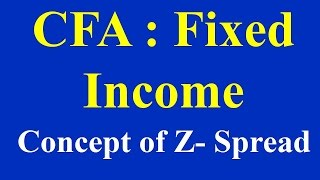 CFA : Fixed Income: Concept of Z- Spread