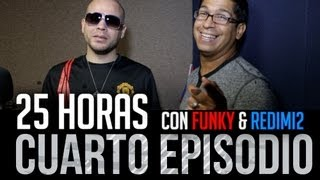 25 Horas - Funky y Redimi2 Episodio 4