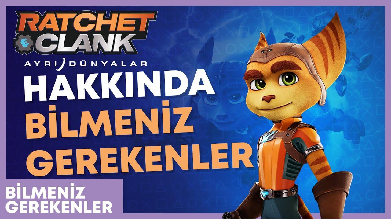 Ratchet & Clank: Ayrı Dünyalar Hakkında Bilmeniz Gerekenler