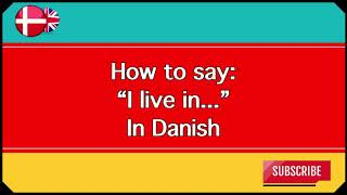 "How to say ""I live in..."" in Danish"