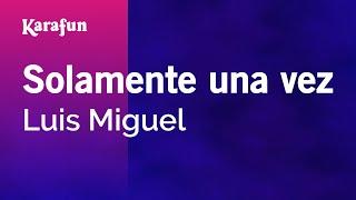 Karaoke Solamente una vez - Luis Miguel *