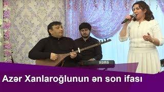 Azer Xanlaroglunun  Familə Göyçəli ilə  sonuncu ifası bu oldu...Ölümündən 10 gün öncə...