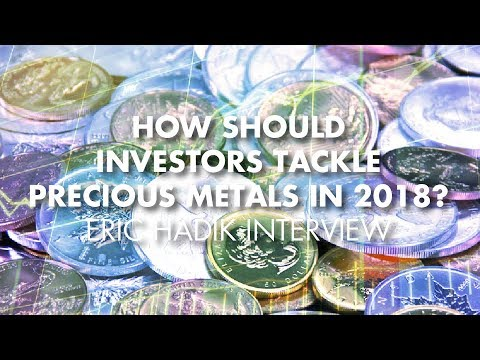 How Should Investors Tackle Precious Metals In 2018? - Eric