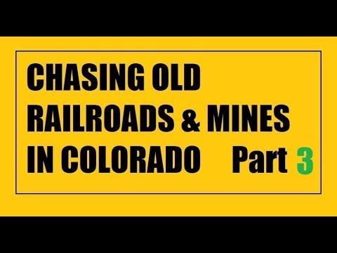 Colorado chasing RR's and mines Part 3