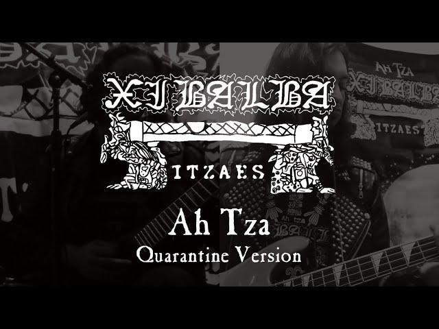 Xibalba Itzaes - Ah Tza (Quarantine Version)