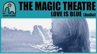 THE MAGIC THEATRE - Love Is Blue [Audio]