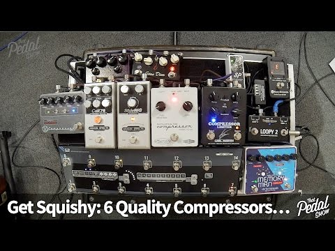That Pedal Show – Six Quality Compressors To Send You Squishy