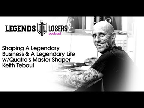 039: Shaping A Legendary Business & A Legendary Life w/Quatro's Master Shaper Keith Teboul