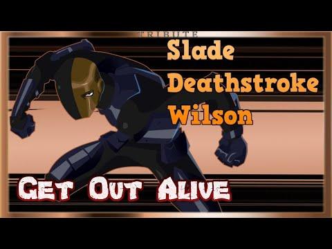 Slade Deathstroke Wilson Tribute - Get Out Alive