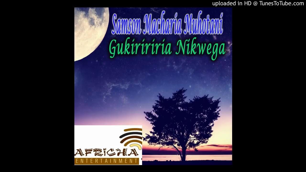 Samson Macharia Muhotani   Gukiririria Nikwega New Kikuyu Gospel Music 2018 Carlsin