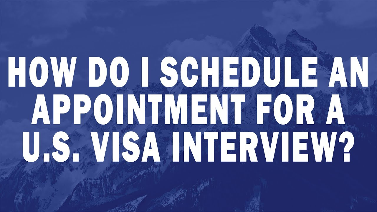 How do I schedule an appointment for a U S visa interview?