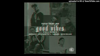 Good Vibes - Fuego Ft. Nicky Jam, Amenazzy, De La Ghetto, C. Tangana Y Kevin Roldan  2019