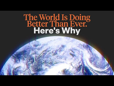 The World Is Doing Better Than Ever. Here's Why You Never Hear About It.