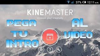 ¡Como Pegar la intro al video con kinemaster! -