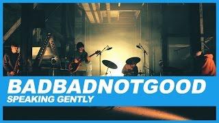 BADBADNOTGOOD | Speaking Gently