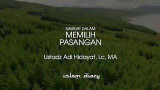 Ustadz Adi Hidayat - NASIHAT DALAM MEMILIH PASANGAN