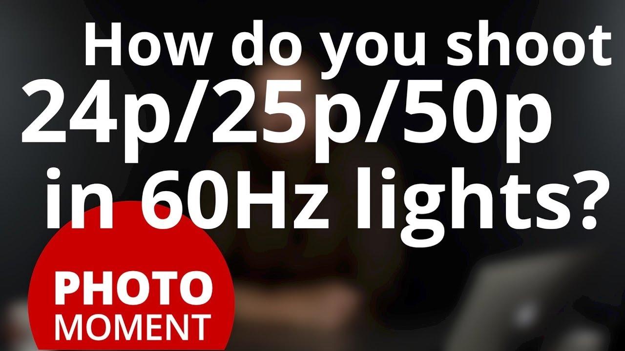 Download How Do You Shoot 24p/25p/50p in 60Hz Light? — PhotoJoseph's Photo Moment Q&A