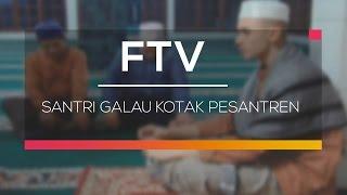 Video FTV SCTV  - Santri Galau Kotak Pesantren download MP3, 3GP, MP4, WEBM, AVI, FLV Oktober 2018