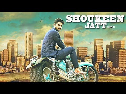 SHOUKEEN JATT ( Full Video ) || Shivjot ||...
