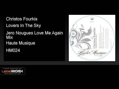 Christos Fourkis - Lovers In The Sky (Jero Nougues Love Me Again Mix) - Haute Musique [Official Clip