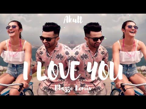 akull---i-love-you-(blazze-remix)-|-latest-punjabi-song-2019-|-vyrloriginals