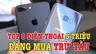 Top 8 điện thoại 5 triệu đáng mua TRỪ TÀU