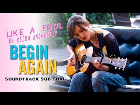 Like A Fool : Keira Knightley Begin Again