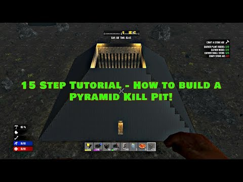 7 Days To Die - 15 Step Tutorial - How to Build a Pyramid Kill Pit.