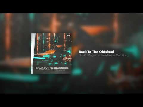 Dimitri Vegas, Like Mike X Quintino - Back To The Oldskool