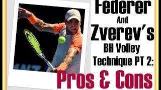 Federer & Zverev BH Volley Techniques PT 2: PROS & CONS