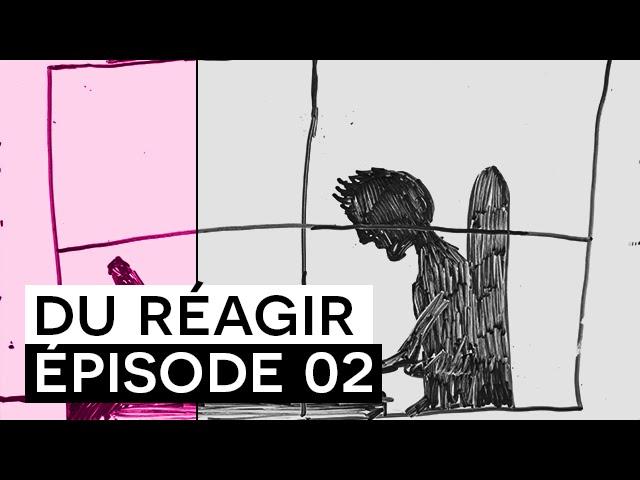 DU/Réagir - Épisode 02