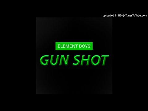 Element Boys - Gun Shot