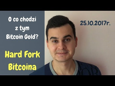 Hard Fork Bitcoina - O co chodzi z Bitcoin Gold? - 25 październik