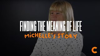 Finding The Meaning Of Life - Michelle's Testimony