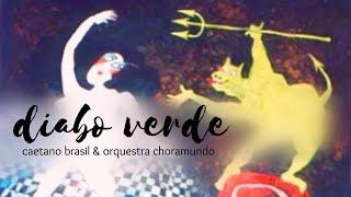 Diabo Verde (Pedro Paes) - Caetano Brasil & Orquestra Choramundo
