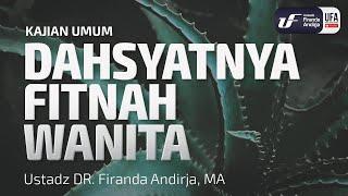 Kajian : Dahsyatnya Fitnah Wanita - Ustadz DR. Firanda Andirja, MA