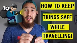 HOW TO KEEP THINGS SAFE WHILE TRAVELLING!
