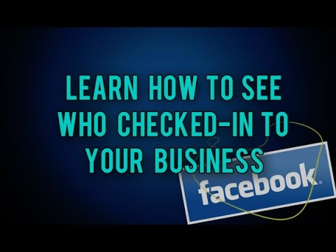 Learn How To See Who Checked-In To Your Page