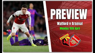 Watford vs Arsenal - I'm Confident For Some Strange Reason - Preview & Predicted Line Up